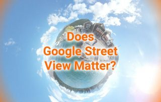 Does Google Street View Matter – Like Seriously