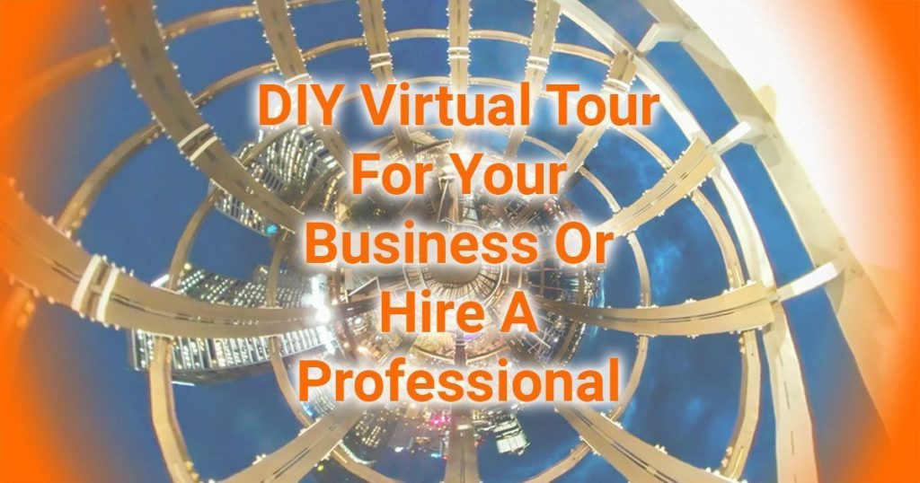 DIY Virtual Tour For Your Business Or Hire A Pro